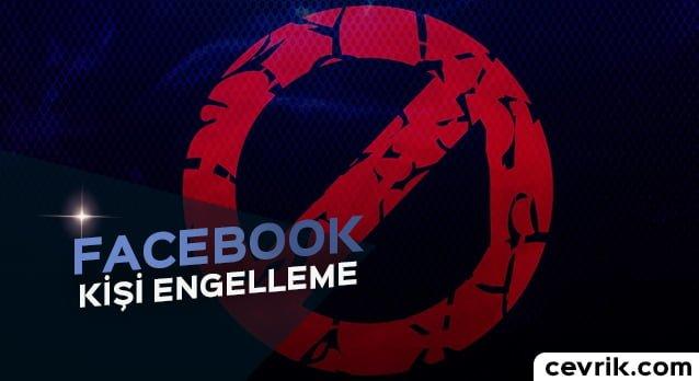 Facebook Kişi Engelleme 2017