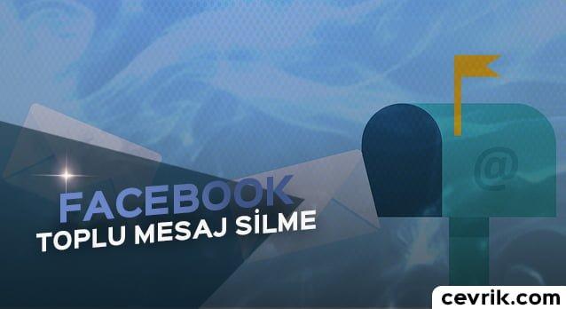 Facebook Toplu Mesaj Silme 2017