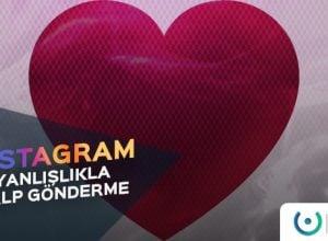 Instagram Yanlışlıkla Kalp Gönderme