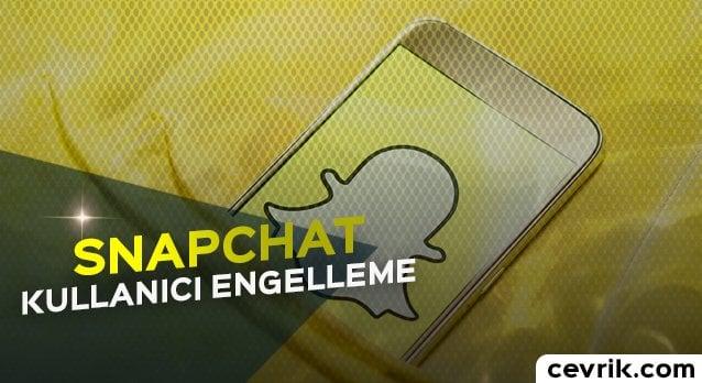 Snapchat Kullanıcı Engelleme 2017