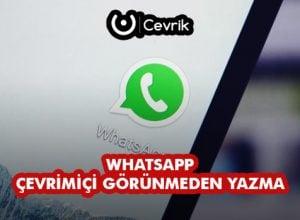 WhatsApp Çevrimiçi Görünmeden Yazma